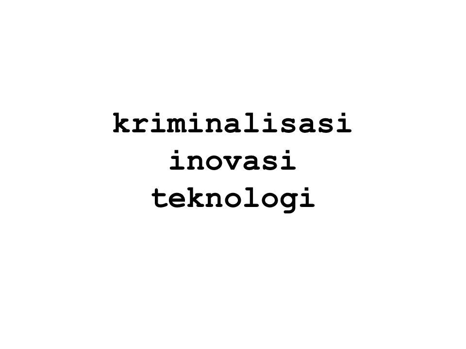 kriminalisasi inovasi teknologi