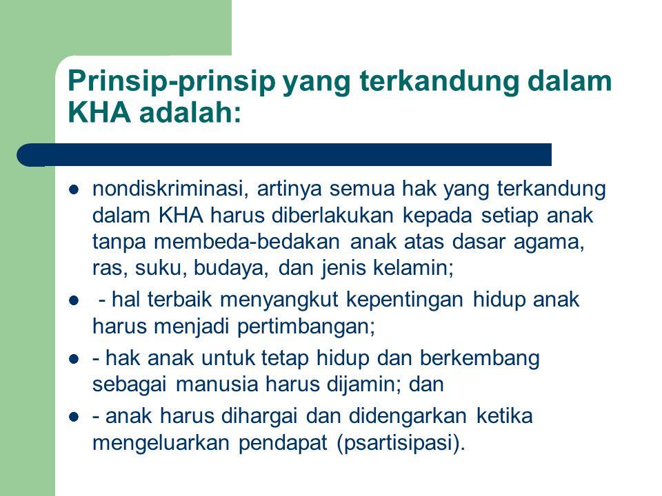Prinsip-prinsip yang terkandung dalam KHA adalah: nondiskriminasi, artinya semua hak yang terkandung dalam KHA harus diberlakukan kepada setiap anak t