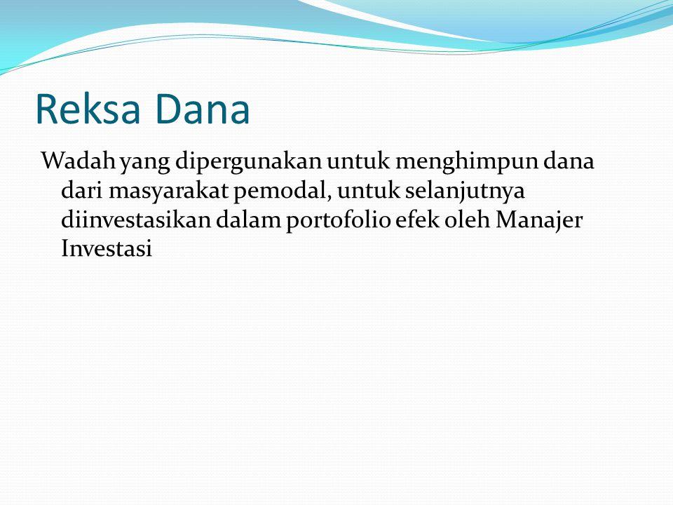 Reksa Dana Wadah yang dipergunakan untuk menghimpun dana dari masyarakat pemodal, untuk selanjutnya diinvestasikan dalam portofolio efek oleh Manajer