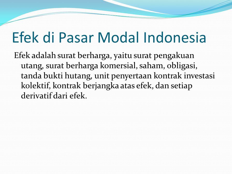 Efek di Pasar Modal Indonesia Efek adalah surat berharga, yaitu surat pengakuan utang, surat berharga komersial, saham, obligasi, tanda bukti hutang,