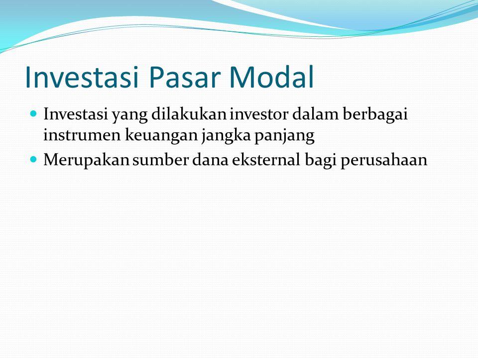 Investasi Pasar Modal Investasi yang dilakukan investor dalam berbagai instrumen keuangan jangka panjang Merupakan sumber dana eksternal bagi perusaha