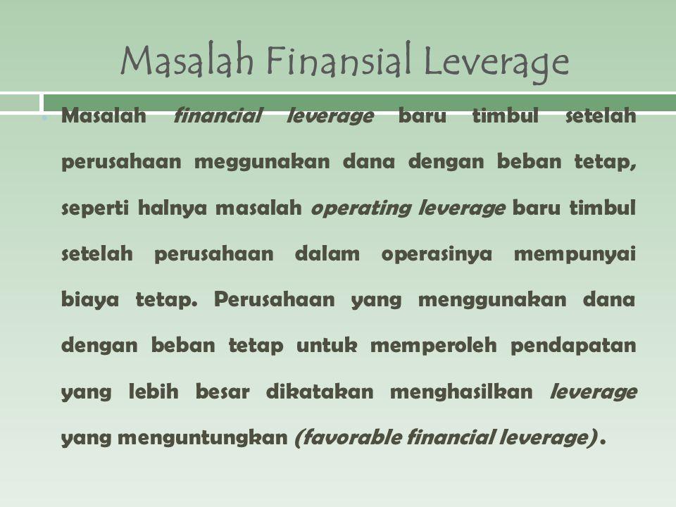 Masalah Finansial Leverage Masalah financial leverage baru timbul setelah perusahaan meggunakan dana dengan beban tetap, seperti halnya masalah operat
