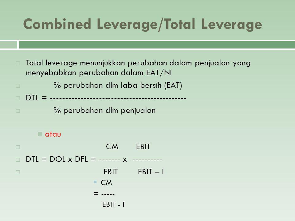 Combined Leverage/Total Leverage  Total leverage menunjukkan perubahan dalam penjualan yang menyebabkan perubahan dalam EAT/NI  % perubahan dlm laba