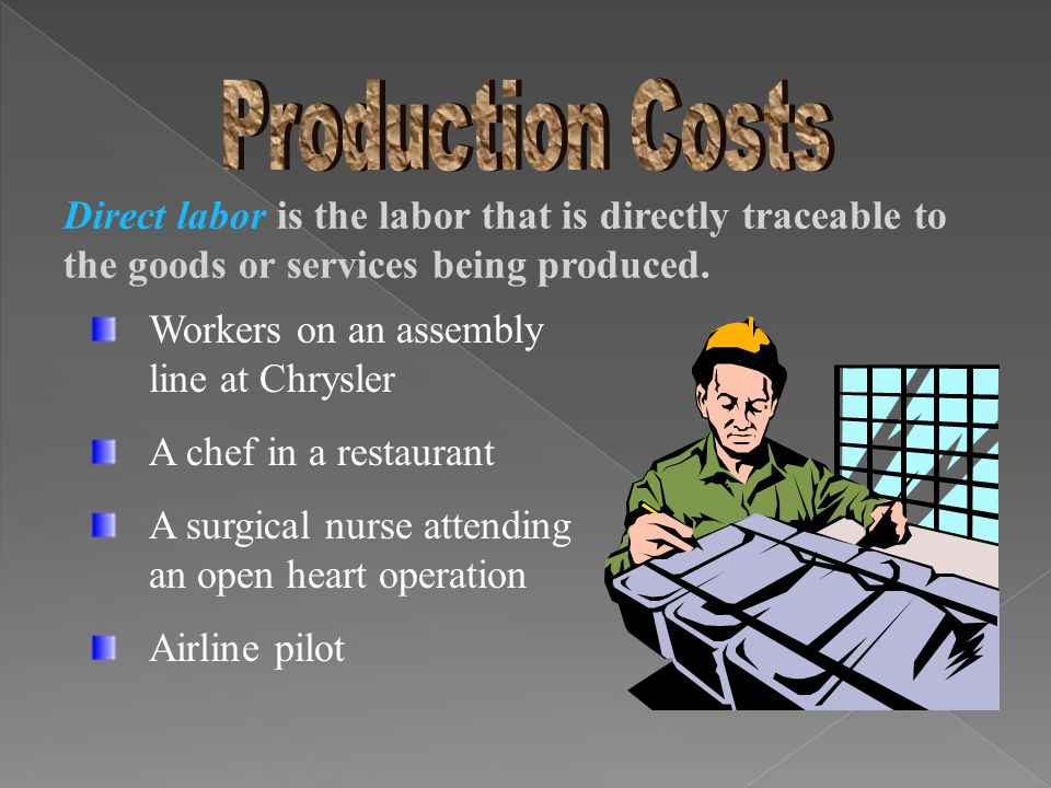 Direct labor is the labor that is directly traceable to the goods or services being produced.