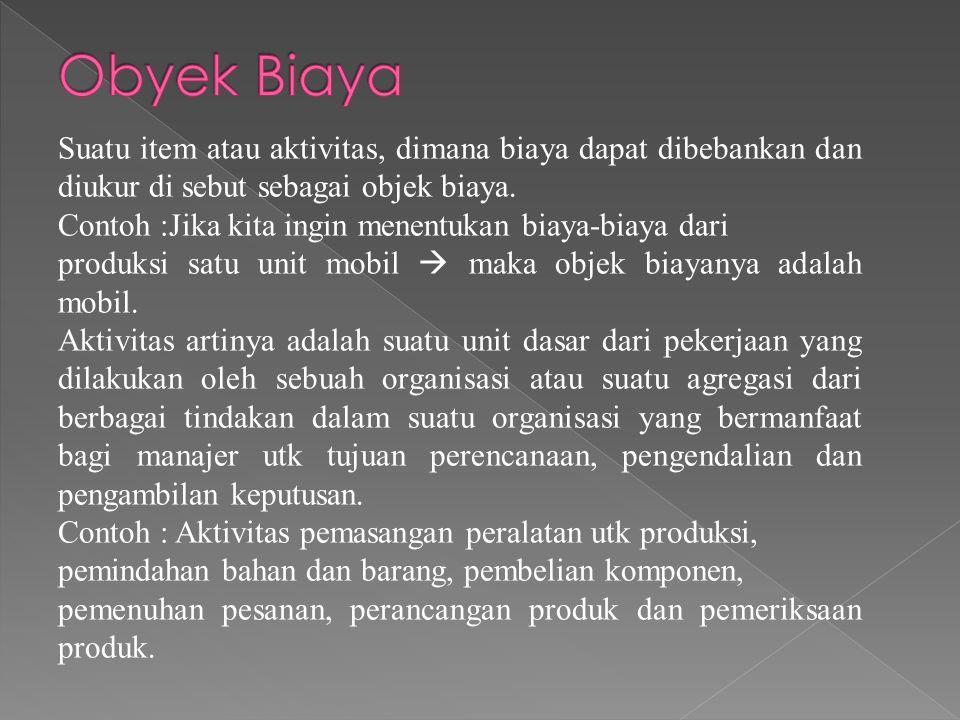 Suatu item atau aktivitas, dimana biaya dapat dibebankan dan diukur di sebut sebagai objek biaya.