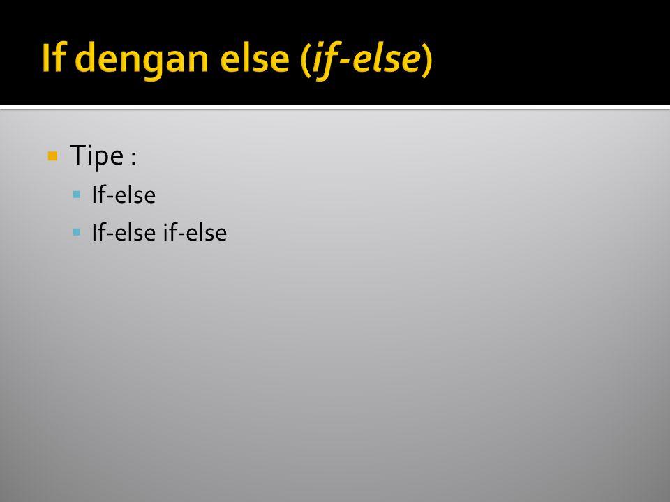  Tipe :  If-else  If-else if-else