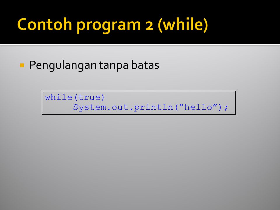 Pengulangan tanpa batas while(true) System.out.println( hello );