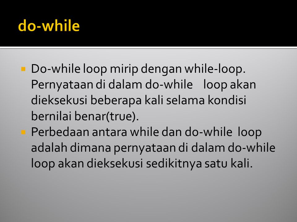  Do-while loop mirip dengan while-loop.