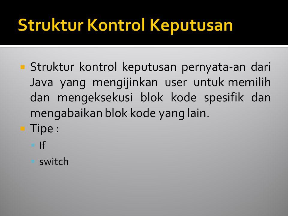  Struktur kontrol keputusan pernyata-an dari Java yang mengijinkan user untuk memilih dan mengeksekusi blok kode spesifik dan mengabaikan blok kode y