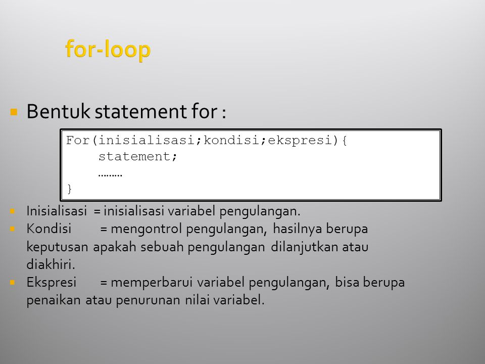 for-loop  Bentuk statement for :  Inisialisasi = inisialisasi variabel pengulangan.