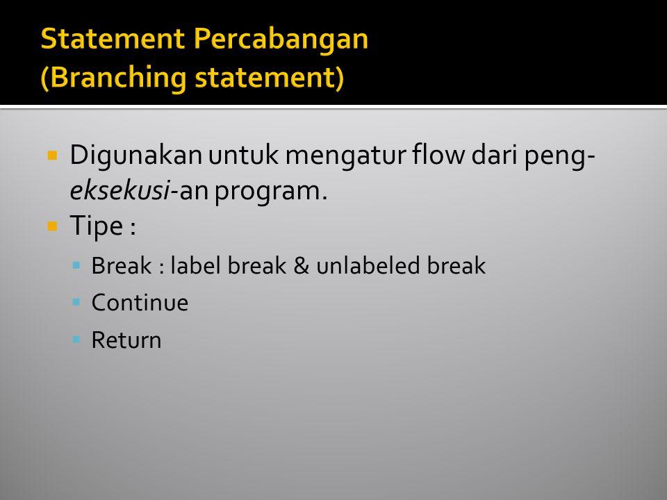  Digunakan untuk mengatur flow dari peng- eksekusi-an program.  Tipe :  Break : label break & unlabeled break  Continue  Return