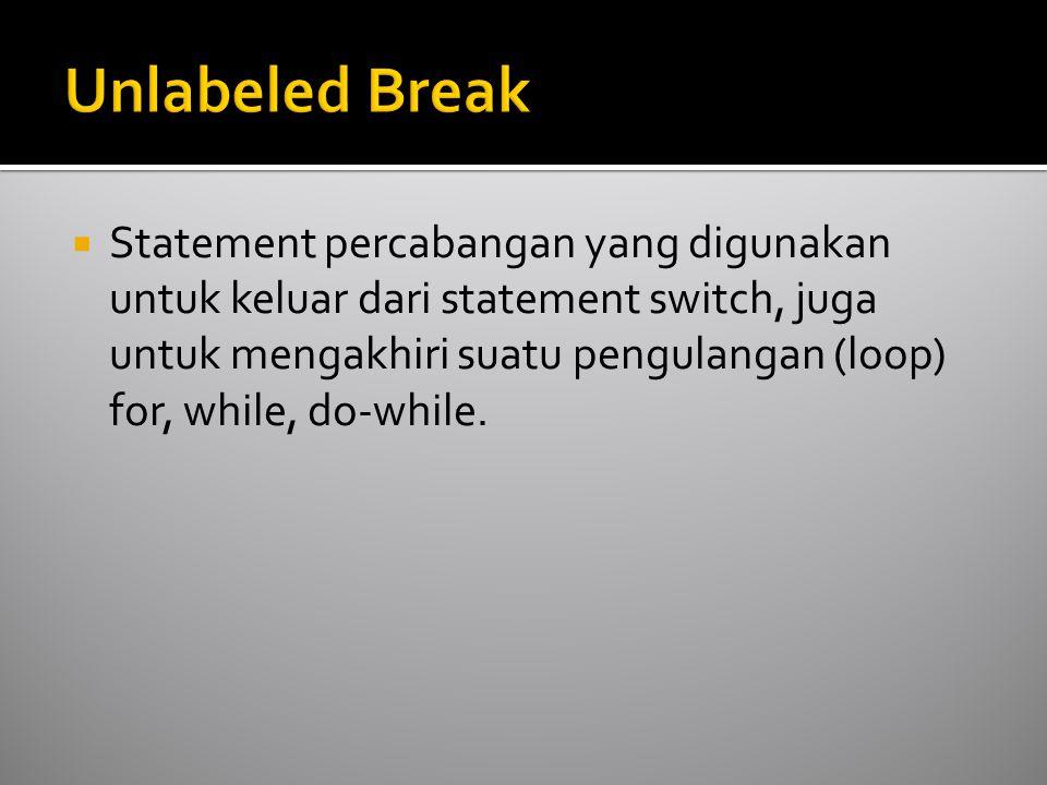  Statement percabangan yang digunakan untuk keluar dari statement switch, juga untuk mengakhiri suatu pengulangan (loop) for, while, do-while.
