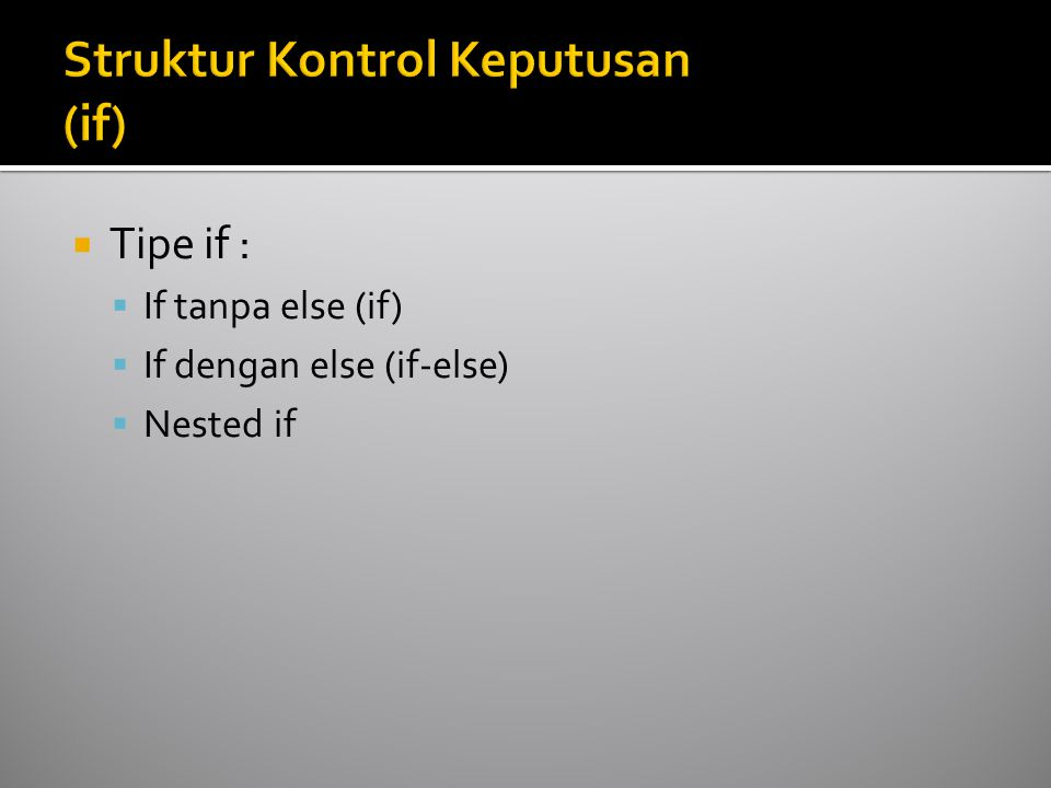  Tipe if :  If tanpa else (if)  If dengan else (if-else)  Nested if