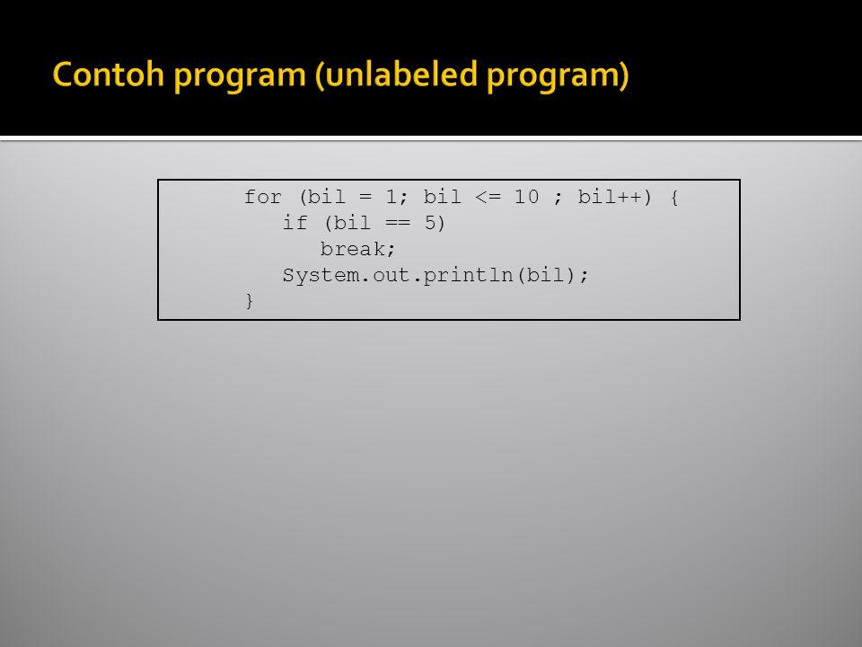 for (bil = 1; bil <= 10 ; bil++) { if (bil == 5) break; System.out.println(bil); }