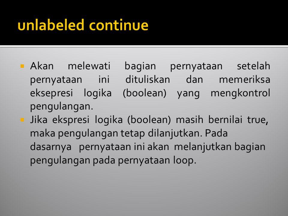  Akan melewati bagian pernyataan setelah pernyataan ini dituliskan dan memeriksa eksepresi logika (boolean) yang mengkontrol pengulangan.  Jika eksp