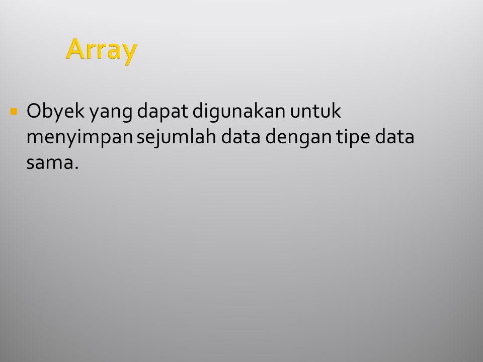 Array  Obyek yang dapat digunakan untuk menyimpan sejumlah data dengan tipe data sama.