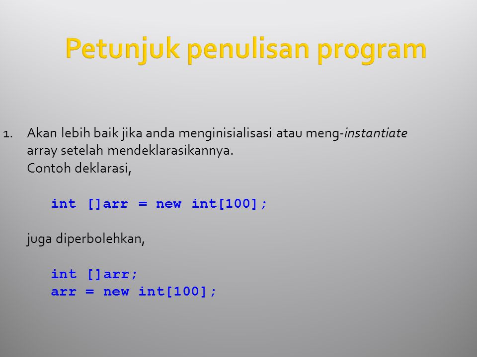 Petunjuk penulisan program 1.Akan lebih baik jika anda menginisialisasi atau meng-instantiate array setelah mendeklarasikannya.
