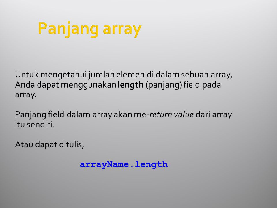 Panjang array Untuk mengetahui jumlah elemen di dalam sebuah array, Anda dapat menggunakan length (panjang) field pada array. Panjang field dalam arra