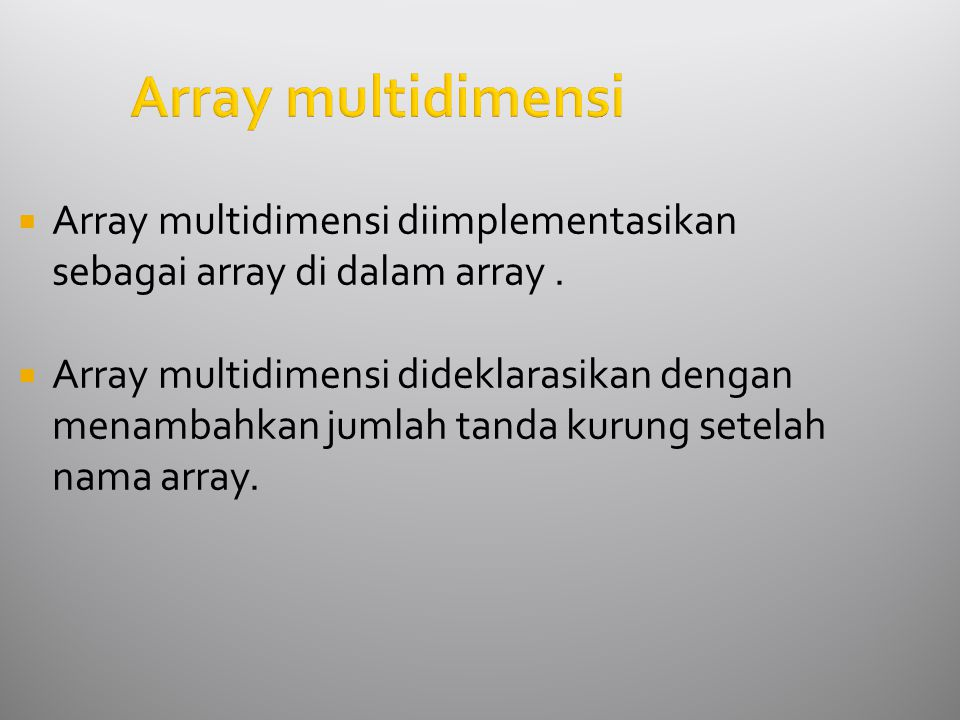 Array multidimensi  Array multidimensi diimplementasikan sebagai array di dalam array.