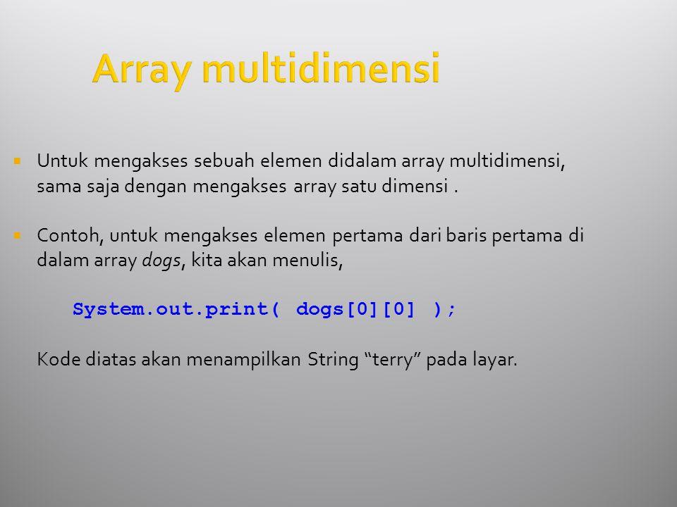 Array multidimensi  Untuk mengakses sebuah elemen didalam array multidimensi, sama saja dengan mengakses array satu dimensi.  Contoh, untuk mengakse