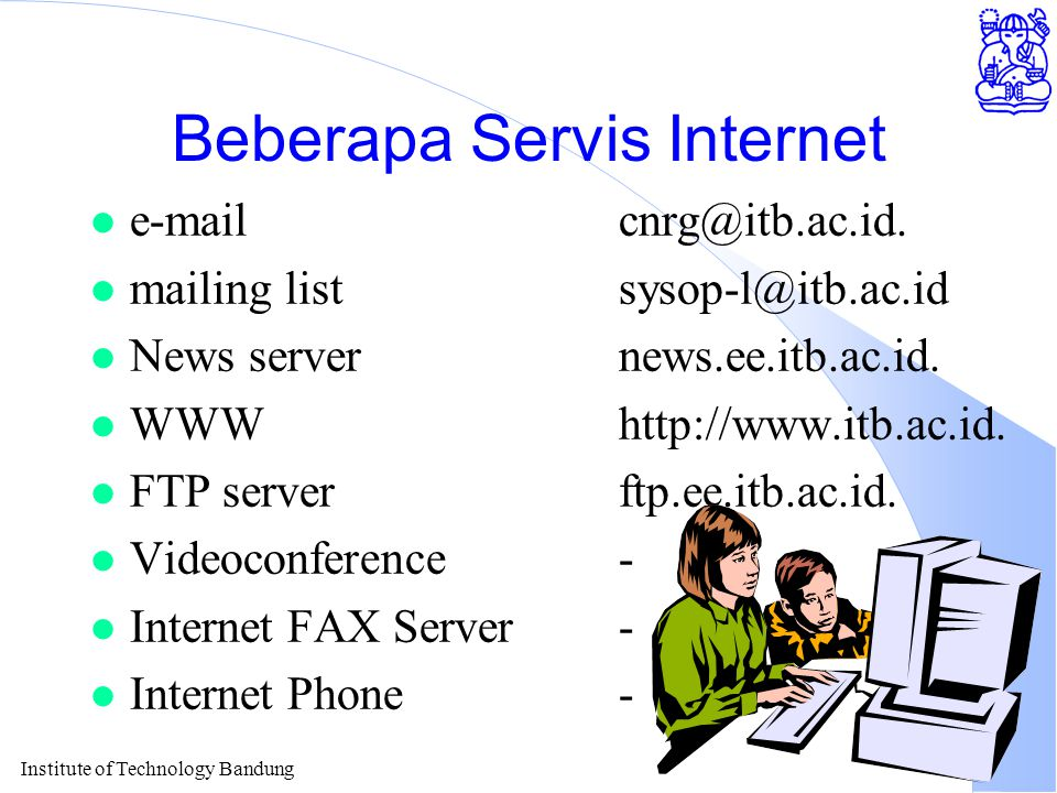 Institute of Technology Bandung Beberapa Servis Internet l e-mailcnrg@itb.ac.id. l mailing listsysop-l@itb.ac.id l News servernews.ee.itb.ac.id. l WWW