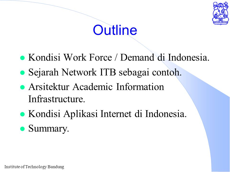 Institute of Technology Bandung Outline l Kondisi Work Force / Demand di Indonesia.