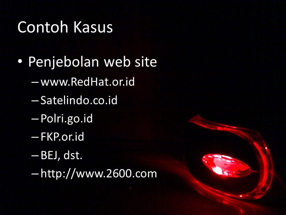 Contoh Kasus Penjebolan web site – www.RedHat.or.id – Satelindo.co.id – Polri.go.id – FKP.or.id – BEJ, dst.