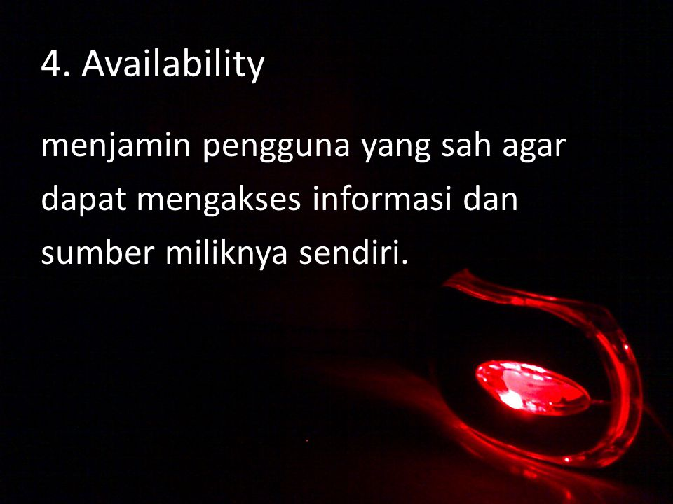4. Availability menjamin pengguna yang sah agar dapat mengakses informasi dan sumber miliknya sendiri.
