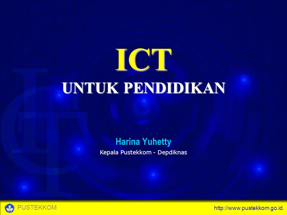 http://www.pustekkom.go.id. PUSTEKKOM ICT Harina Yuhetty UNTUK PENDIDIKAN Kepala Pustekkom - Depdiknas