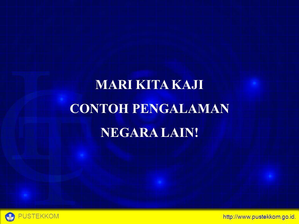 http://www.pustekkom.go.id. PUSTEKKOM MARI KITA KAJI CONTOH PENGALAMAN NEGARA LAIN!