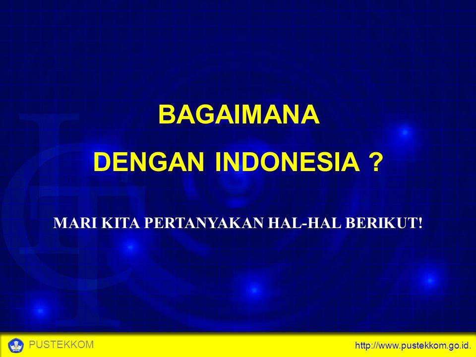 http://www.pustekkom.go.id. PUSTEKKOM BAGAIMANA DENGAN INDONESIA ? MARI KITA PERTANYAKAN HAL-HAL BERIKUT!