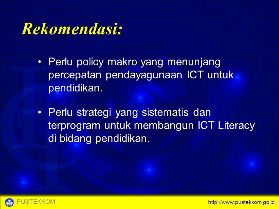 http://www.pustekkom.go.id. PUSTEKKOM Rekomendasi: Perlu policy makro yang menunjang percepatan pendayagunaan ICT untuk pendidikan. Perlu strategi yan