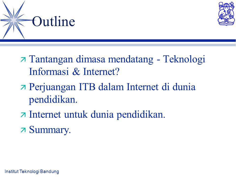 Outline ä Tantangan dimasa mendatang - Teknologi Informasi & Internet? ä Perjuangan ITB dalam Internet di dunia pendidikan. ä Internet untuk dunia pen