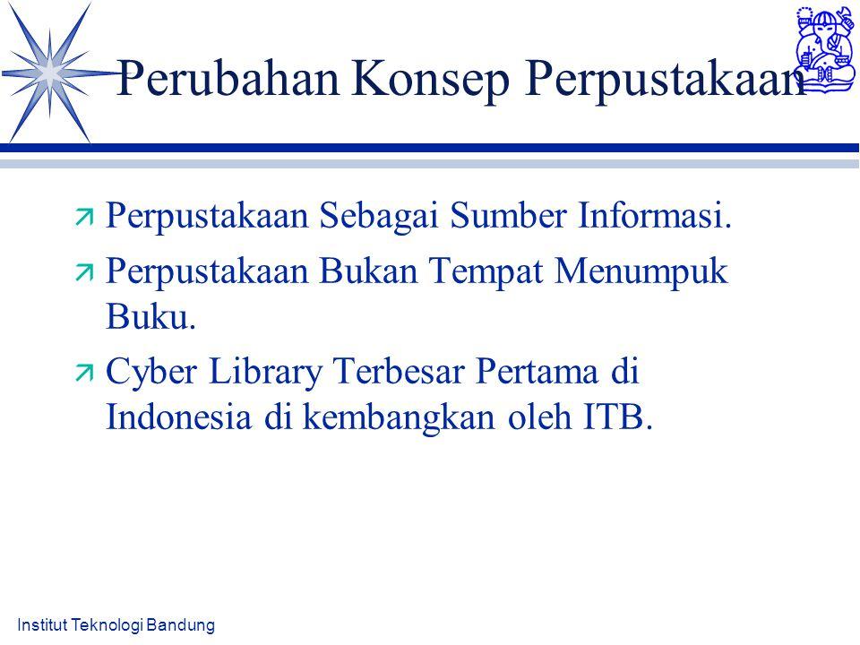 Institut Teknologi Bandung Perubahan Konsep Perpustakaan ä Perpustakaan Sebagai Sumber Informasi. ä Perpustakaan Bukan Tempat Menumpuk Buku. ä Cyber L