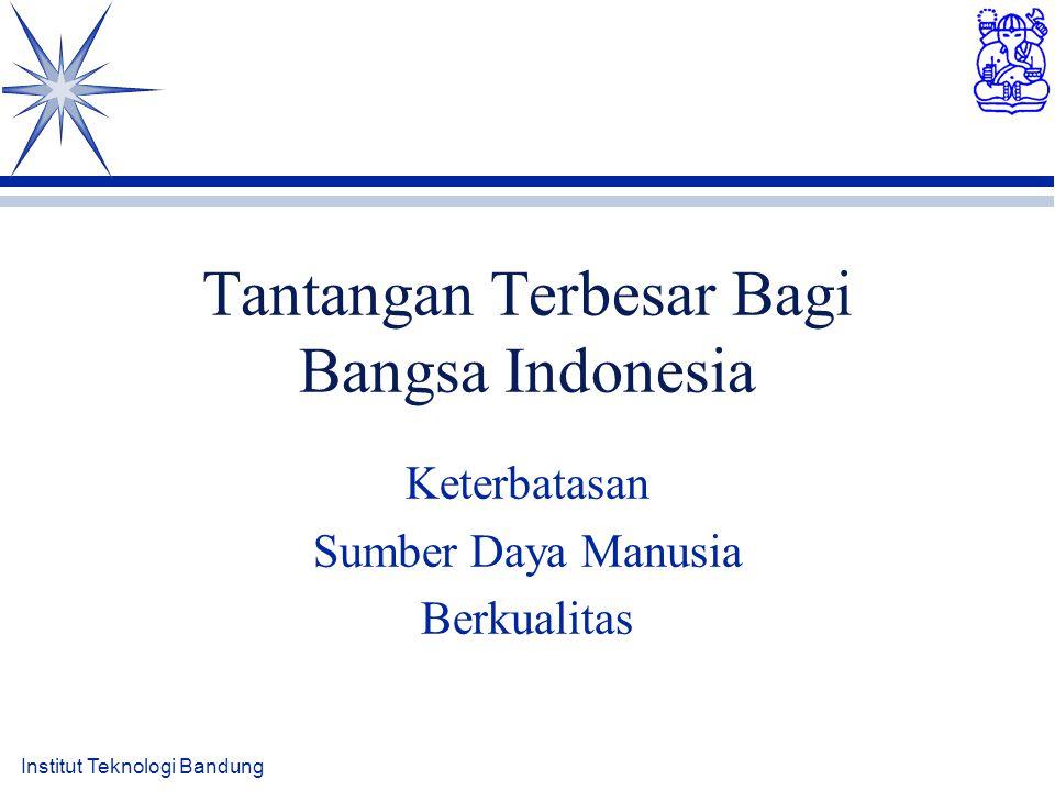 Institut Teknologi Bandung Tantangan Terbesar Bagi Bangsa Indonesia Keterbatasan Sumber Daya Manusia Berkualitas