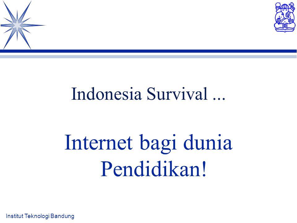 Institut Teknologi Bandung Indonesia Survival... Internet bagi dunia Pendidikan!