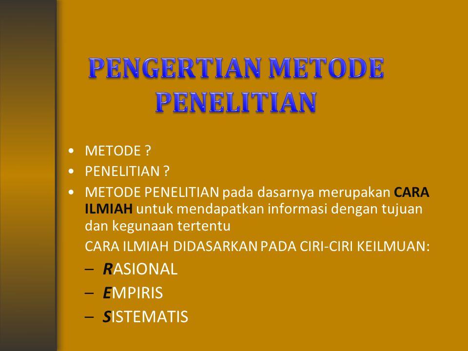 METODE ? PENELITIAN ? METODE PENELITIAN pada dasarnya merupakan CARA ILMIAH untuk mendapatkan informasi dengan tujuan dan kegunaan tertentu CARA ILMIA