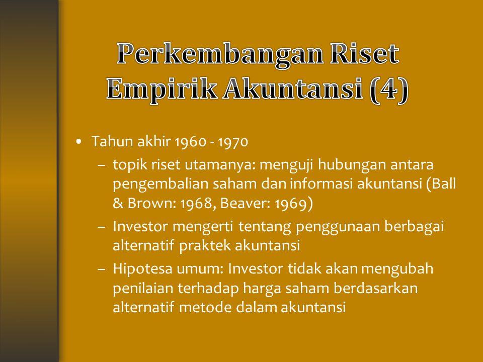 Tahun akhir 1960 - 1970 –topik riset utamanya: menguji hubungan antara pengembalian saham dan informasi akuntansi (Ball & Brown: 1968, Beaver: 1969) –