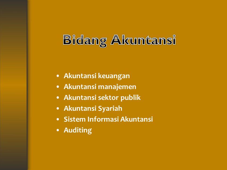Akuntansi keuangan Akuntansi manajemen Akuntansi sektor publik Akuntansi Syariah Sistem Informasi Akuntansi Auditing