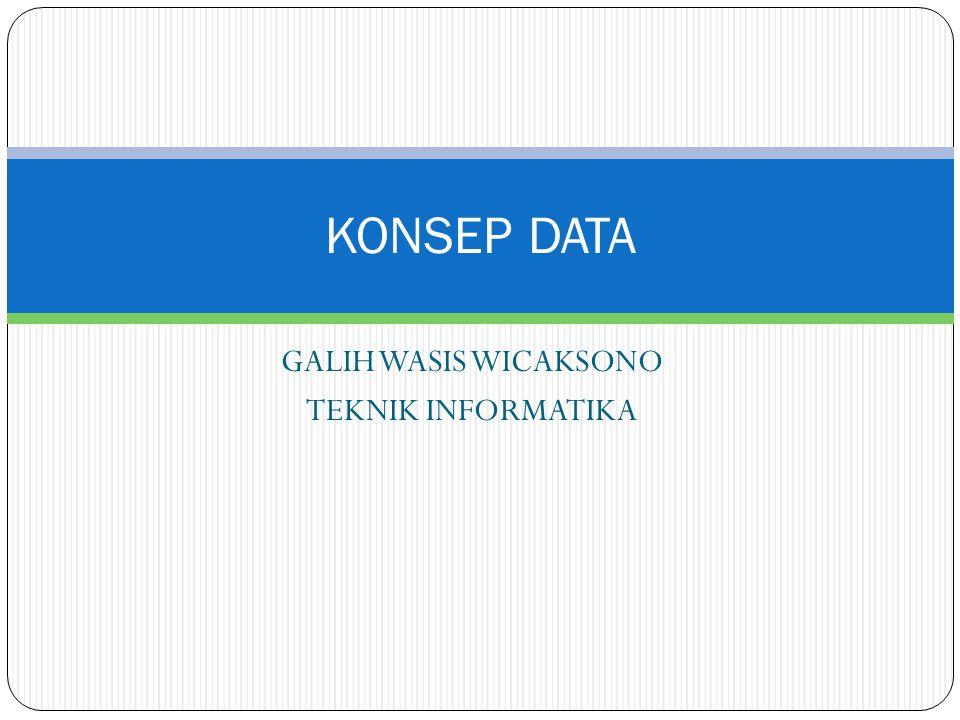 GALIH WASIS WICAKSONO TEKNIK INFORMATIKA KONSEP DATA
