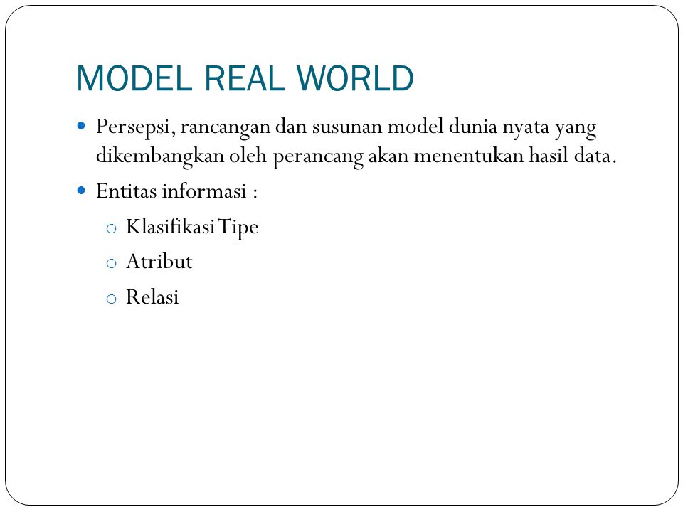 Persepsi, rancangan dan susunan model dunia nyata yang dikembangkan oleh perancang akan menentukan hasil data. Entitas informasi : o Klasifikasi Tipe