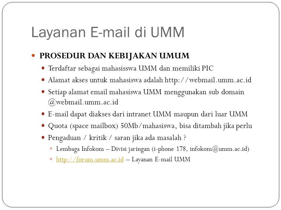 Layanan E-mail di UMM PROSEDUR DAN KEBIJAKAN UMUM Terdaftar sebagai mahasisswa UMM dan memiliki PIC Alamat akses untuk mahasiswa adalah http://webmail