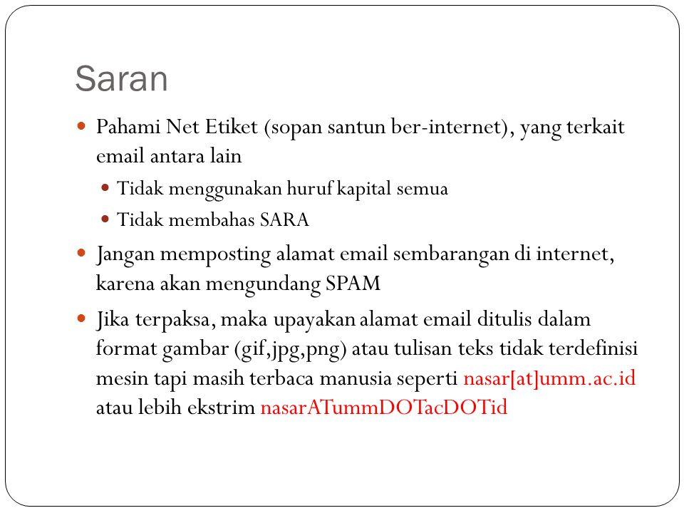 Saran Pahami Net Etiket (sopan santun ber-internet), yang terkait email antara lain Tidak menggunakan huruf kapital semua Tidak membahas SARA Jangan m