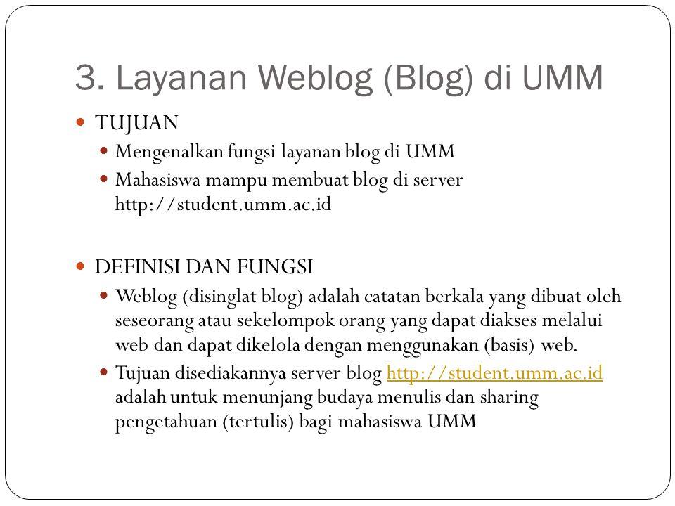 3. Layanan Weblog (Blog) di UMM TUJUAN Mengenalkan fungsi layanan blog di UMM Mahasiswa mampu membuat blog di server http://student.umm.ac.id DEFINISI