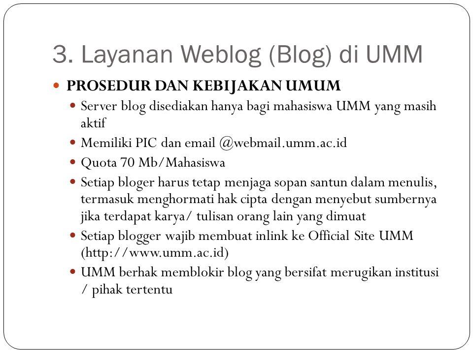 3. Layanan Weblog (Blog) di UMM PROSEDUR DAN KEBIJAKAN UMUM Server blog disediakan hanya bagi mahasiswa UMM yang masih aktif Memiliki PIC dan email @w