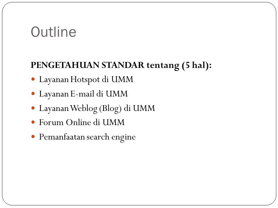 Outline PENGETAHUAN STANDAR tentang (5 hal): Layanan Hotspot di UMM Layanan E-mail di UMM Layanan Weblog (Blog) di UMM Forum Online di UMM Pemanfaatan