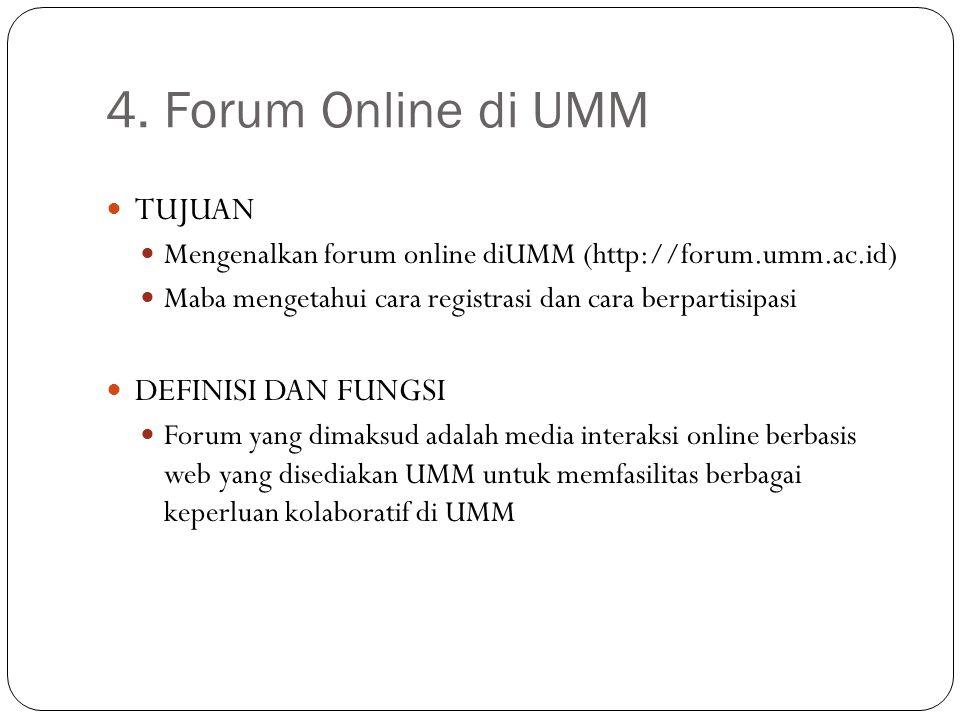 4. Forum Online di UMM TUJUAN Mengenalkan forum online diUMM (http://forum.umm.ac.id) Maba mengetahui cara registrasi dan cara berpartisipasi DEFINISI