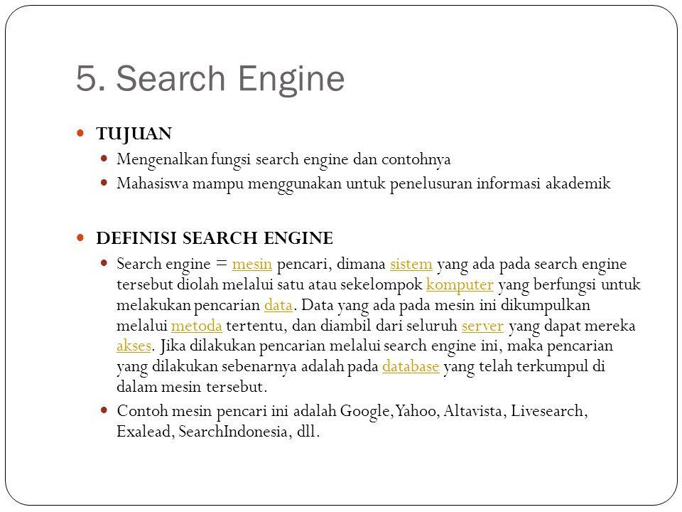 5. Search Engine TUJUAN Mengenalkan fungsi search engine dan contohnya Mahasiswa mampu menggunakan untuk penelusuran informasi akademik DEFINISI SEARC