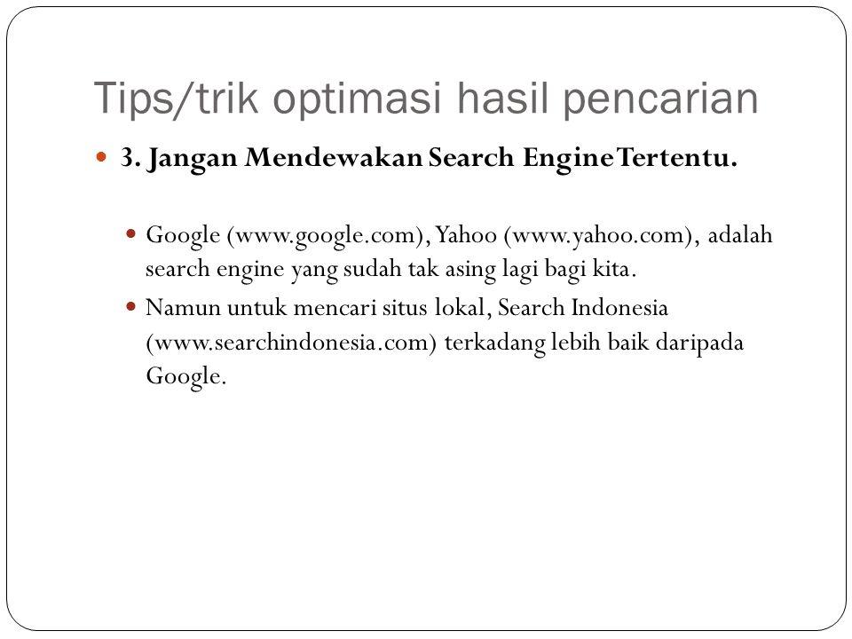 Tips/trik optimasi hasil pencarian 3. Jangan Mendewakan Search Engine Tertentu. Google (www.google.com), Yahoo (www.yahoo.com), adalah search engine y