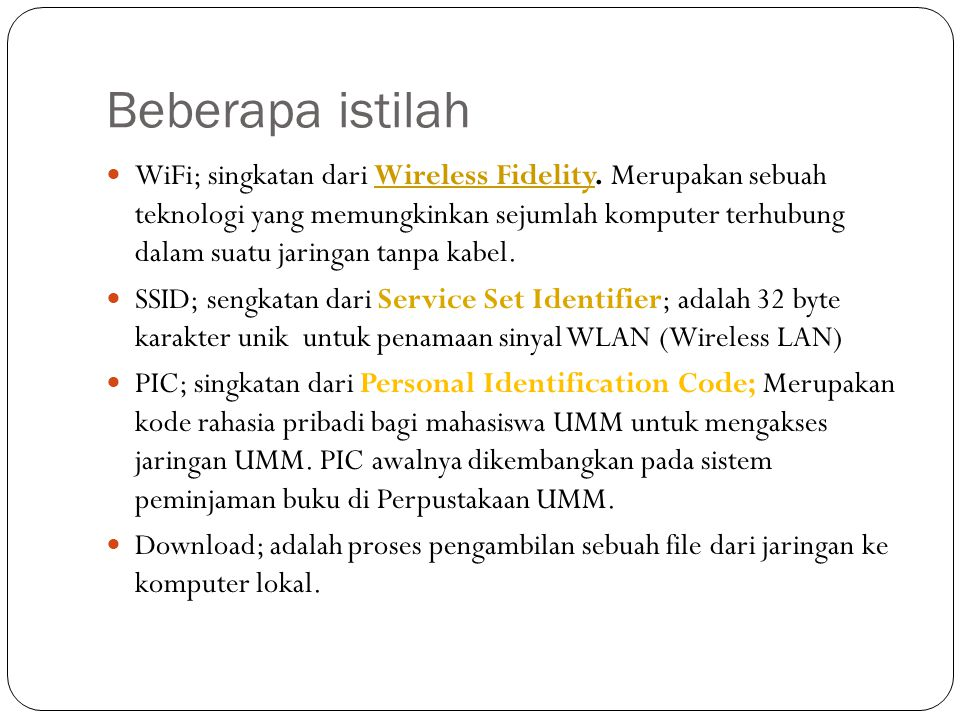 Beberapa istilah WiFi; singkatan dari Wireless Fidelity. Merupakan sebuah teknologi yang memungkinkan sejumlah komputer terhubung dalam suatu jaringan